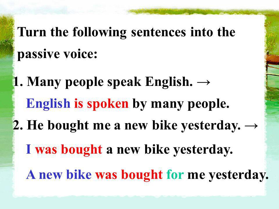 Turn the following sentences into the passive voice: