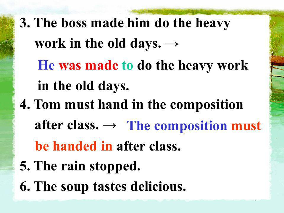 3. The boss made him do the heavy work in the old days. →