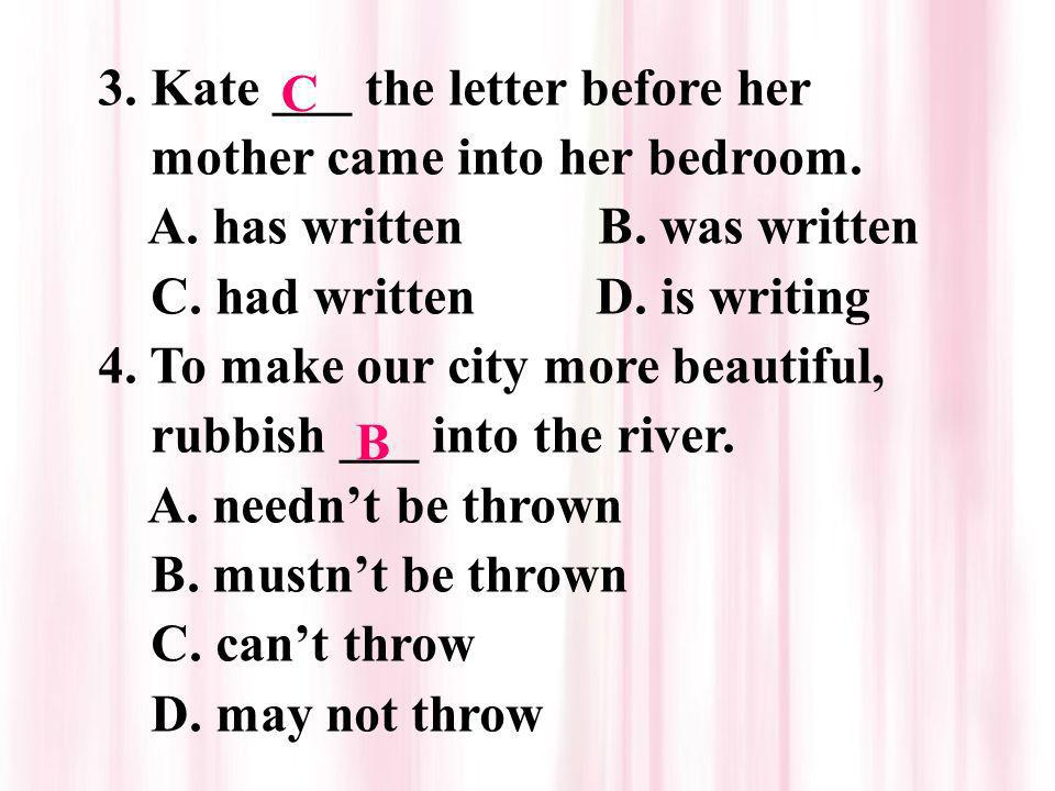 3. Kate ___ the letter before her mother came into her bedroom.