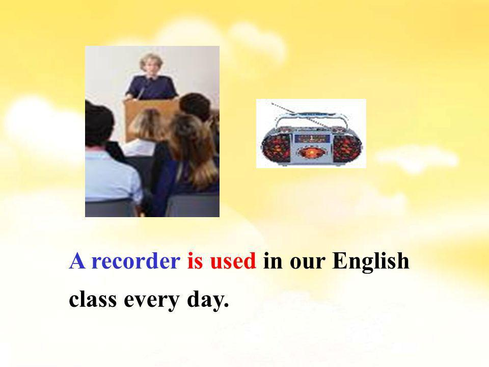 A recorder is used in our English class every day.