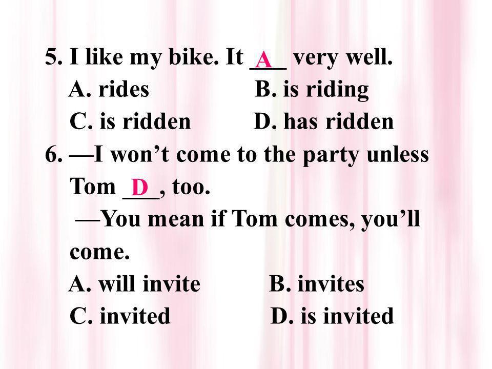 5. I like my bike. It ___ very well.