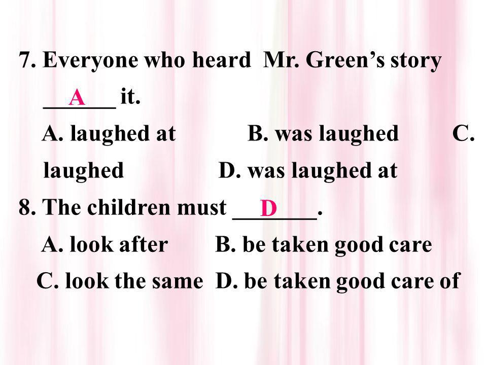 A D 7. Everyone who heard Mr. Green's story ______ it.