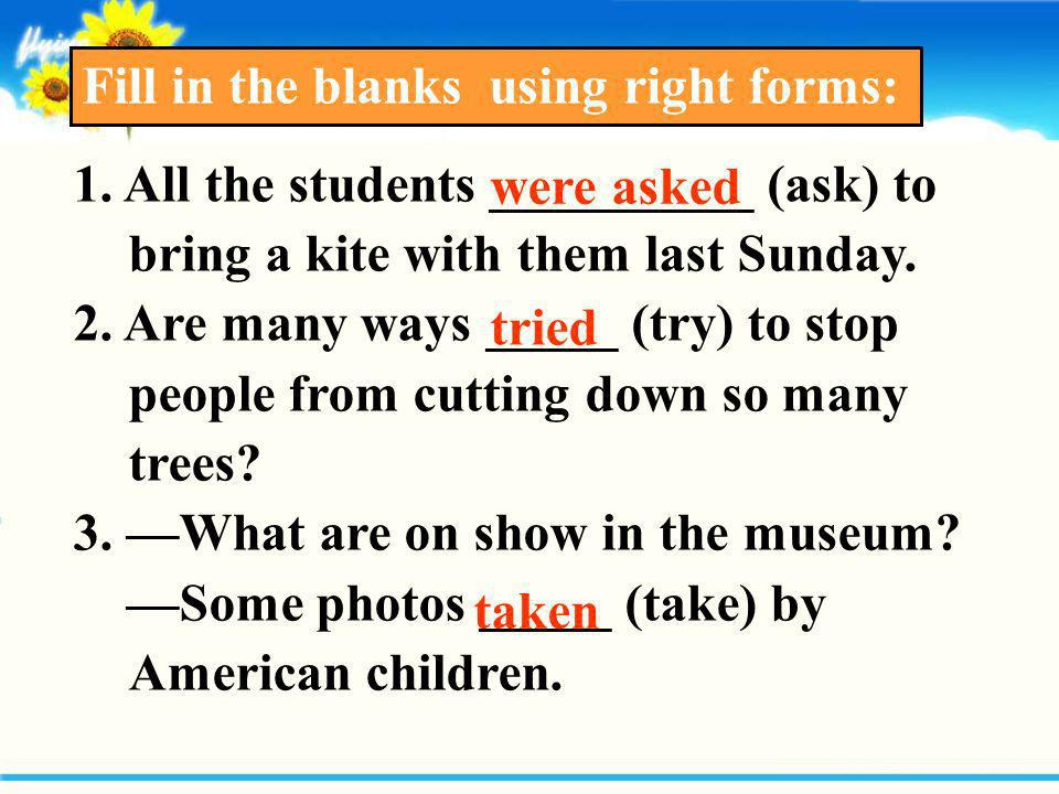 Fill in the blanks using right forms: