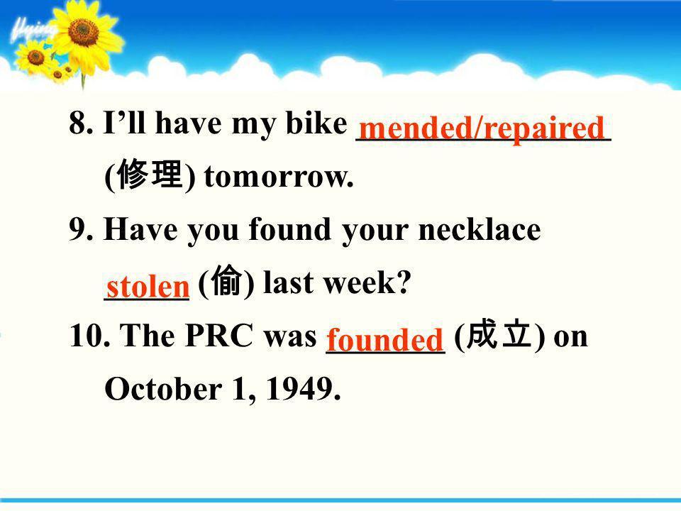 8. I'll have my bike _______________ (修理) tomorrow.