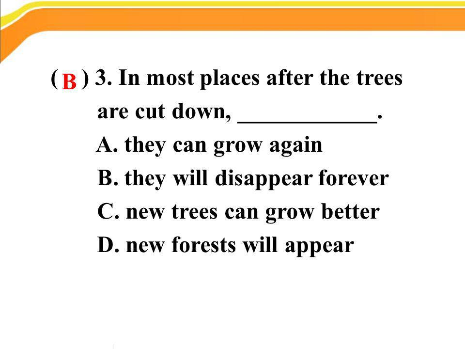 ( ) 3. In most places after the trees are cut down, ____________.