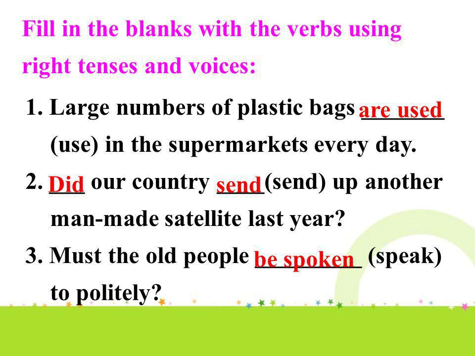 Fill in the blanks with the verbs using right tenses and voices: