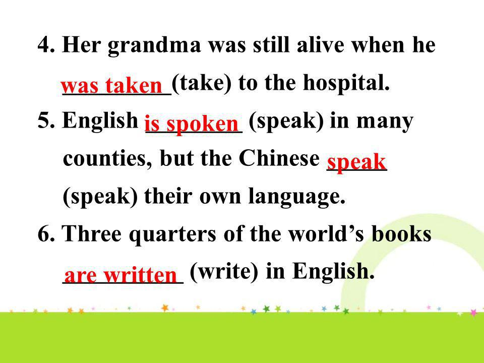 4. Her grandma was still alive when he _________(take) to the hospital.
