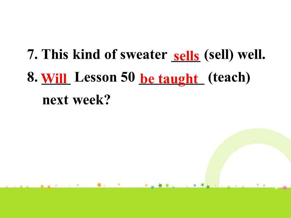 7. This kind of sweater ____ (sell) well.