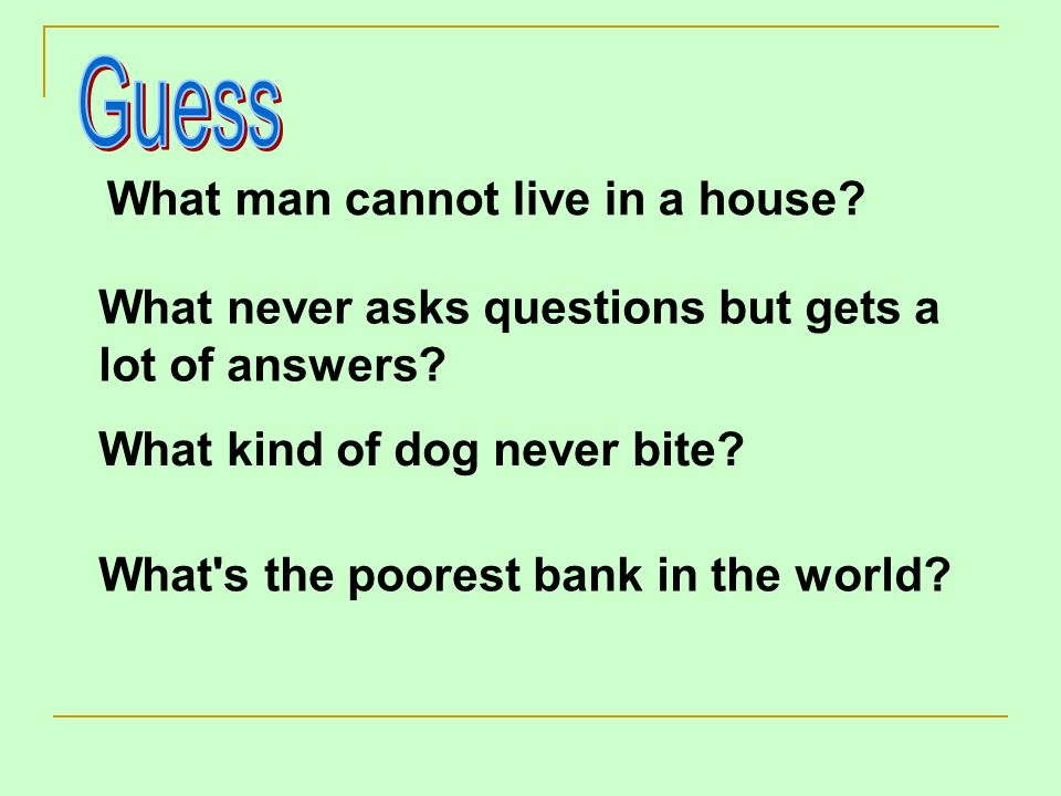 Guess What man cannot live in a house