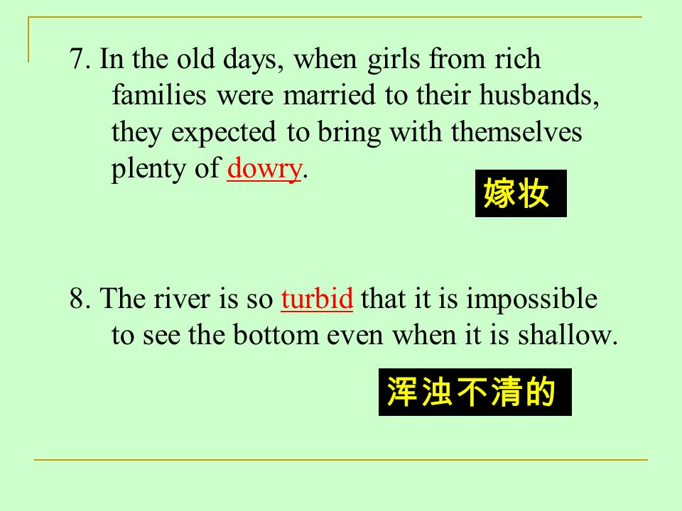 7. In the old days, when girls from rich families were married to their husbands, they expected to bring with themselves plenty of dowry.