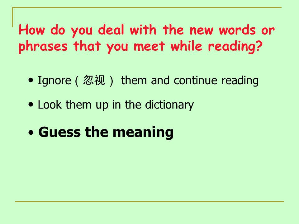 How do you deal with the new words or phrases that you meet while reading