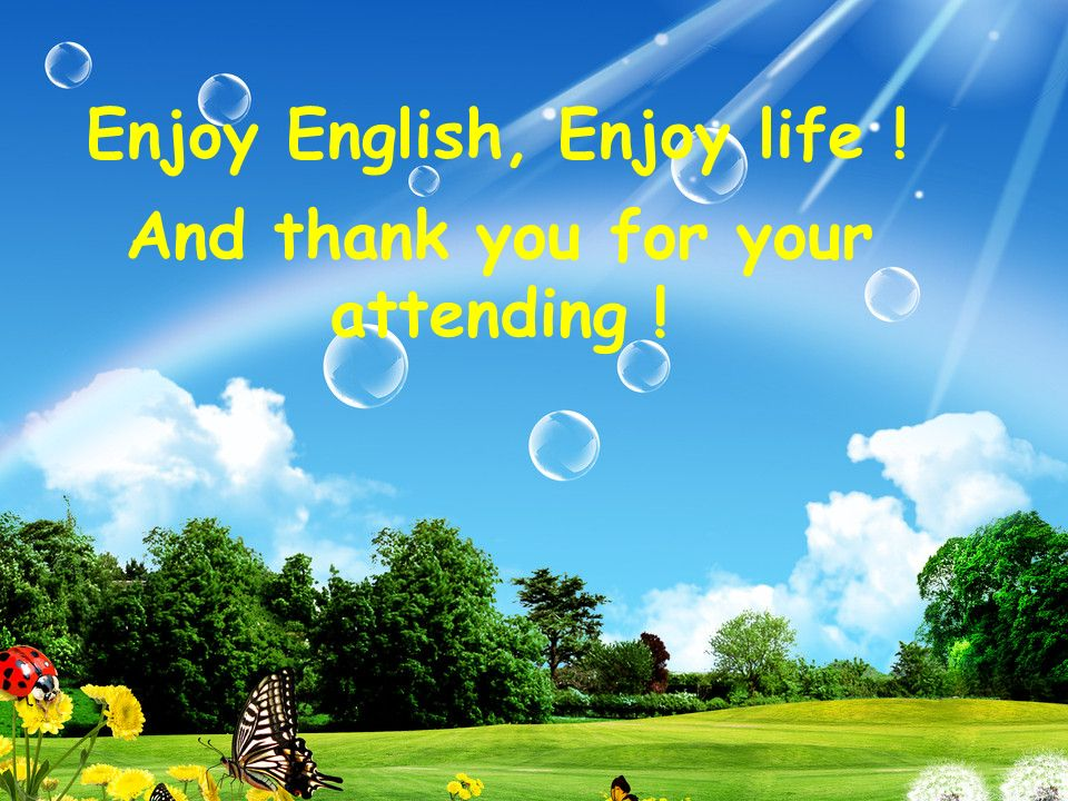 Enjoy English, Enjoy life ! And thank you for your attending !