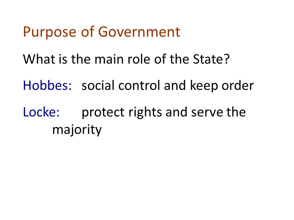 locke and hobbes purpose of government Locke's theory was much more popular than hobbes's inasmuch as he was a far   it can be argued with much justification that locke's limited government is for.