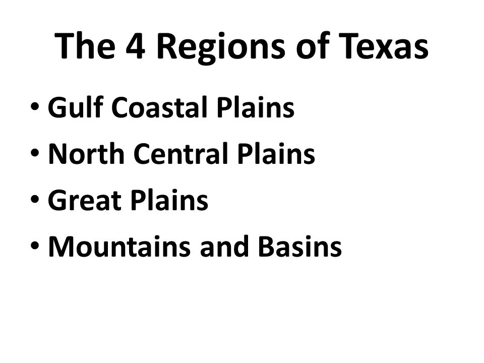 The 4 Regions of Texas Gulf Coastal Plains North Central Plains