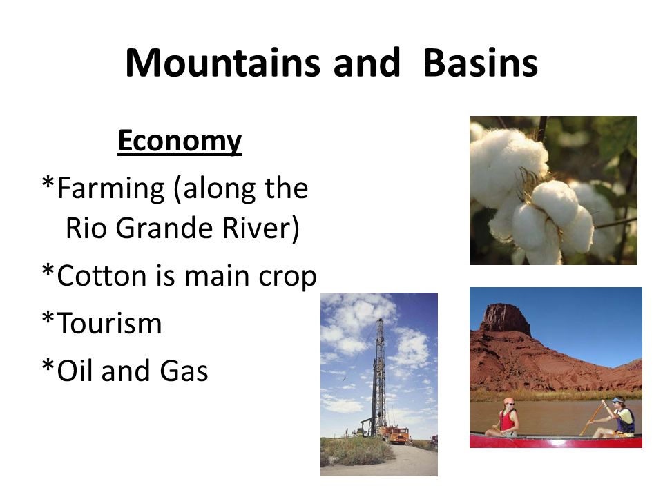 Mountains and Basins Economy *Farming (along the Rio Grande River) *Cotton is main crop *Tourism *Oil and Gas