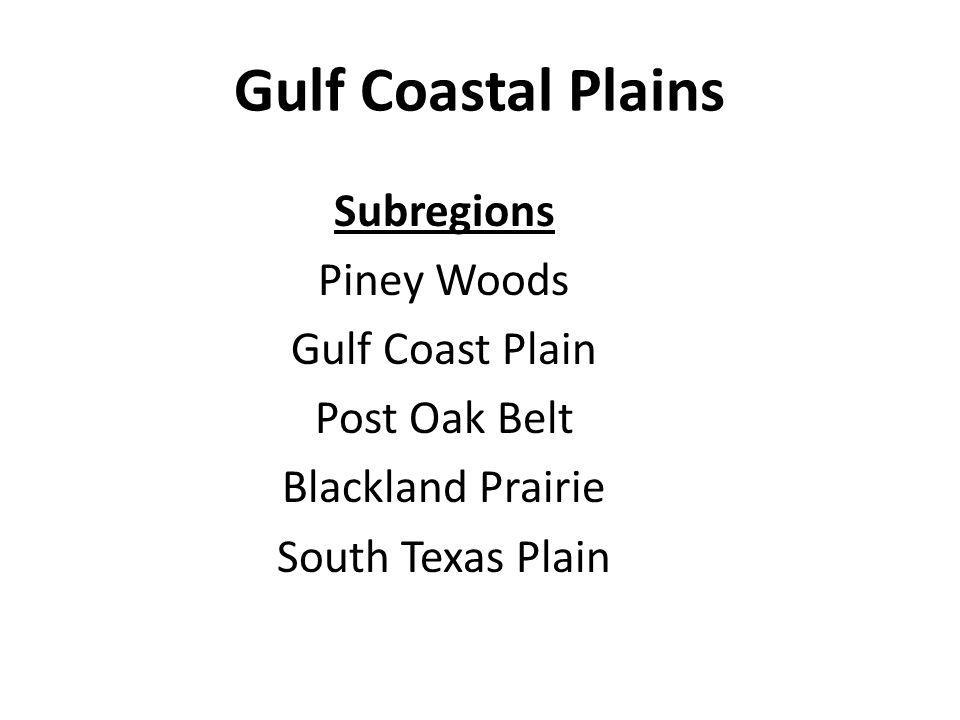 Gulf Coastal Plains Subregions Piney Woods Gulf Coast Plain Post Oak Belt Blackland Prairie South Texas Plain