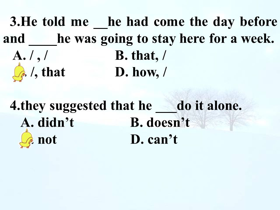 4.they suggested that he ___do it alone. A. didn't B. doesn't