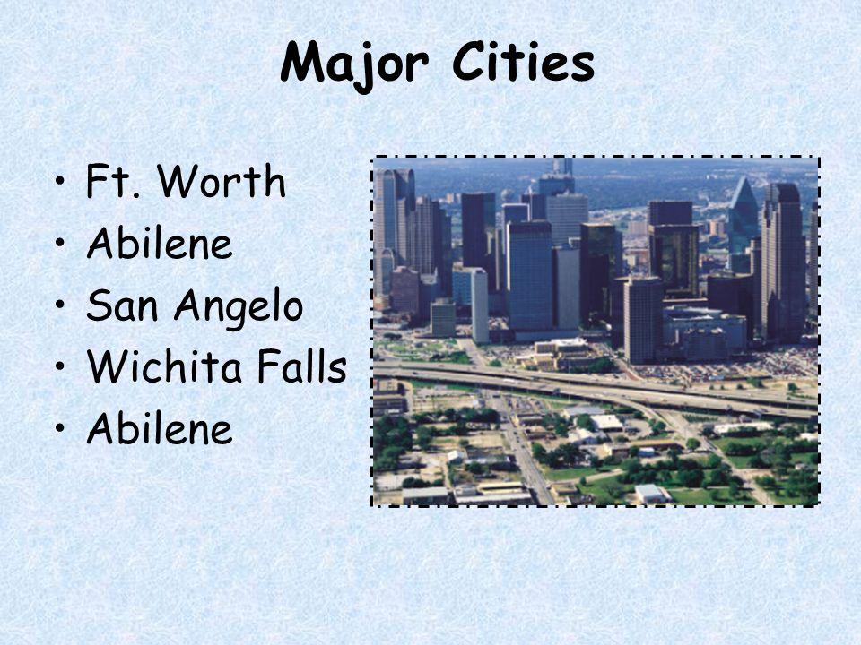 Major Cities Ft. Worth Abilene San Angelo Wichita Falls
