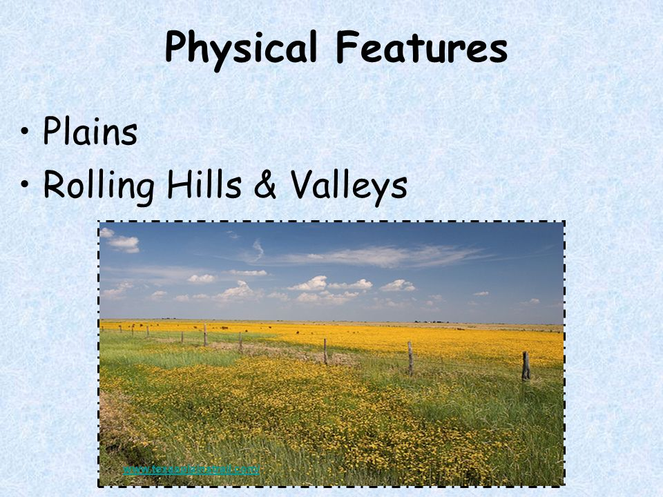 Physical Features Plains Rolling Hills & Valleys