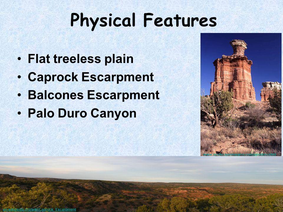 Physical Features Flat treeless plain Caprock Escarpment