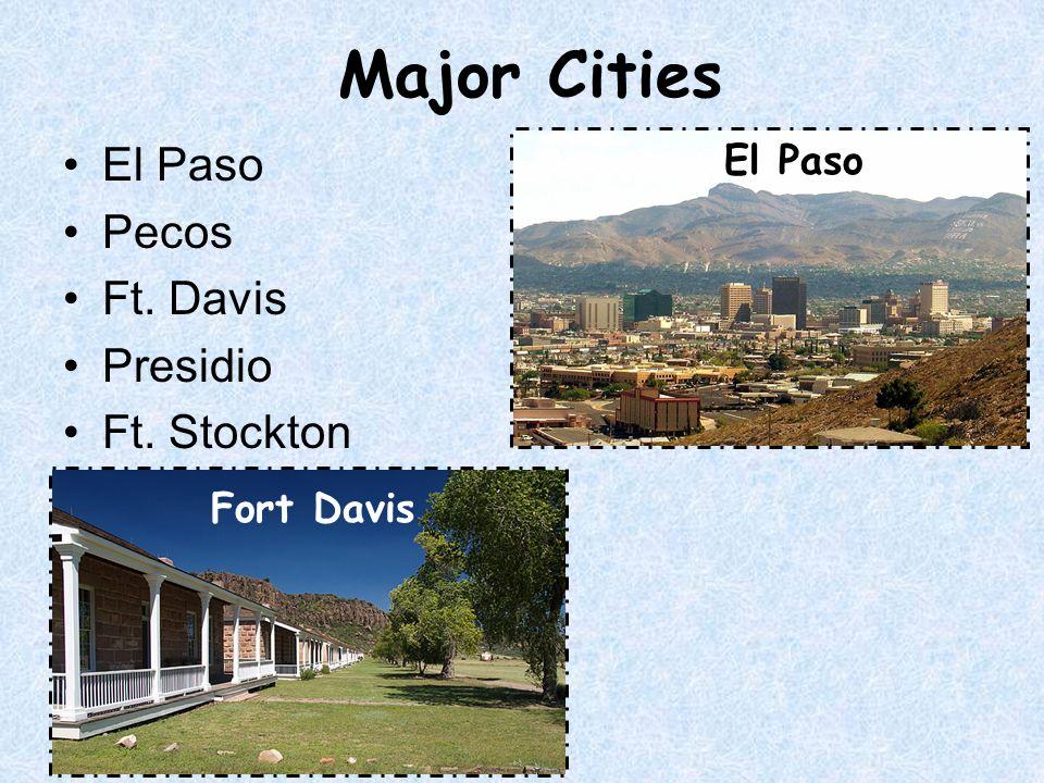 Major Cities El Paso Pecos Ft. Davis Presidio Ft. Stockton El Paso
