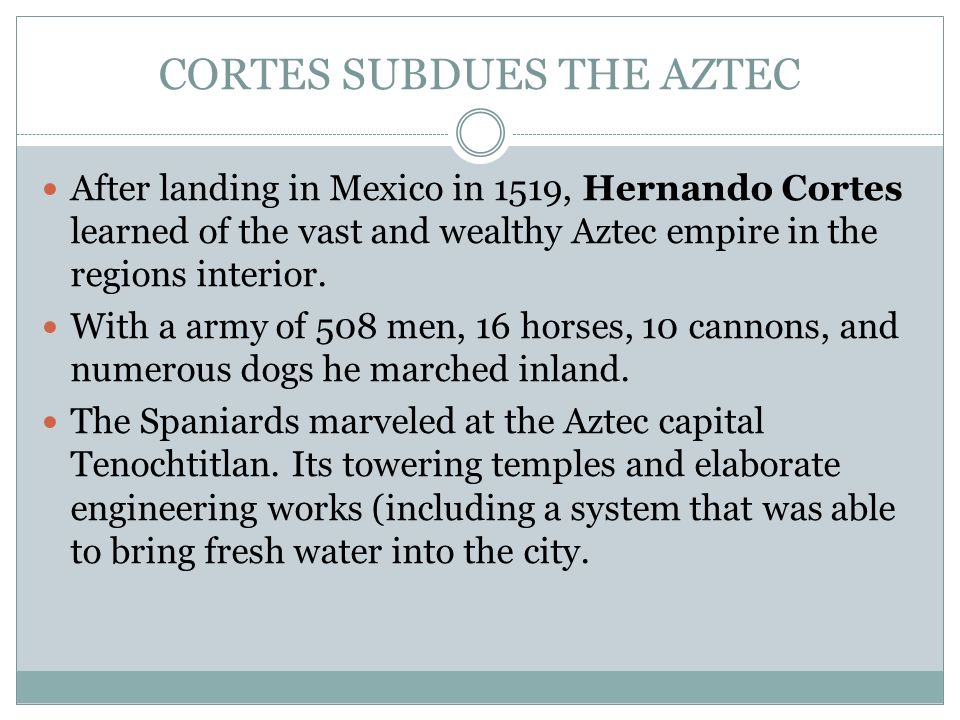 an introduction to the history of cortes and the aztec empire Explore the story of the spanish conquistadors and their conquest of the new  world  introduction colombian exchange the aztecs conquistador regret  new identities  during the same years in which cortes overthrew the aztecs,  magellan  from this process has emerged the modern us empire.
