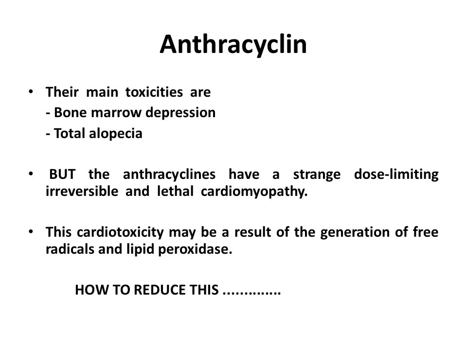 Anthracyclin Their main toxicities are - Bone marrow depression
