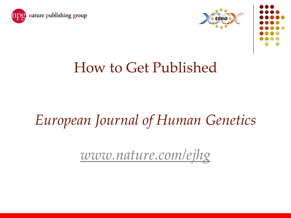 How to Get Published European Journal of Human Genetics www. nature