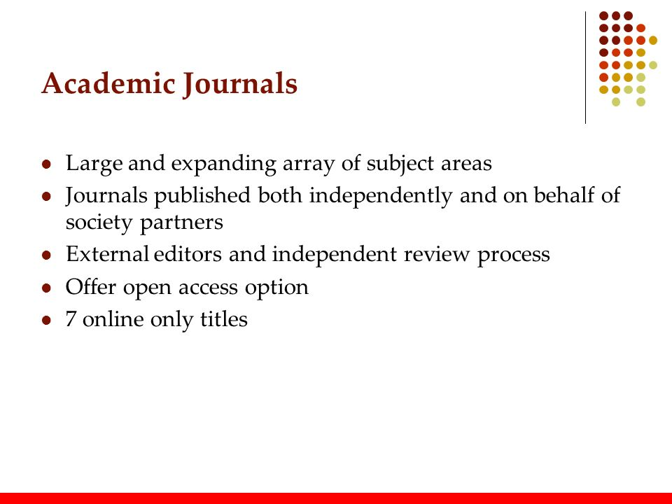 Academic Journals Large and expanding array of subject areas