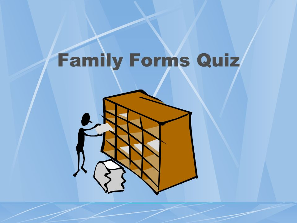 Family Forms Quiz