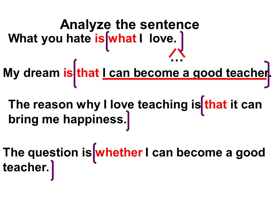 Analyze the sentence … What you hate is what I love.