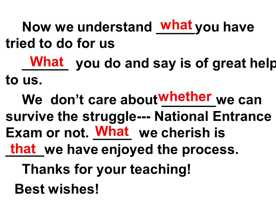what Now we understand _____you have tried to do for us. ______ you do and say is of great help to us.