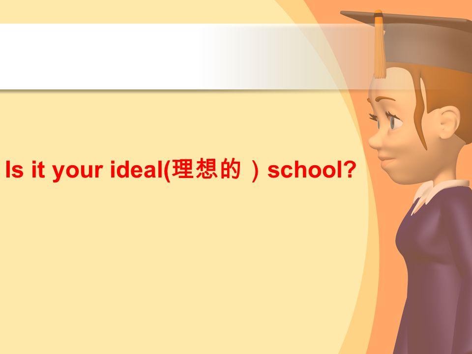 Is it your ideal(理想的)school