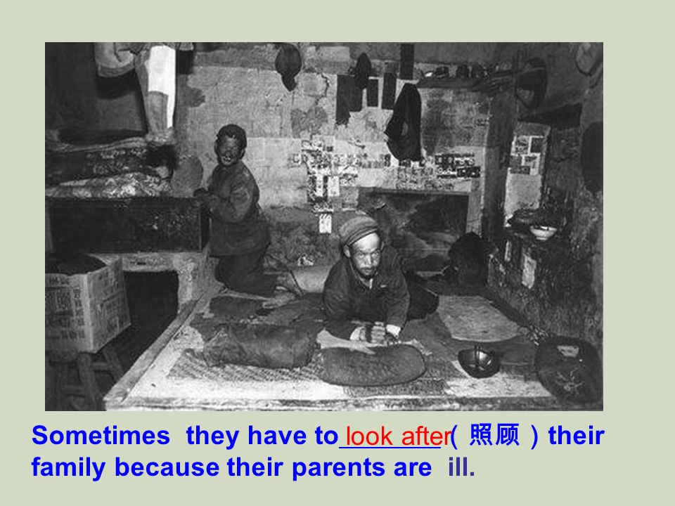 Sometimes they have to (照顾)their family because their parents are ill.