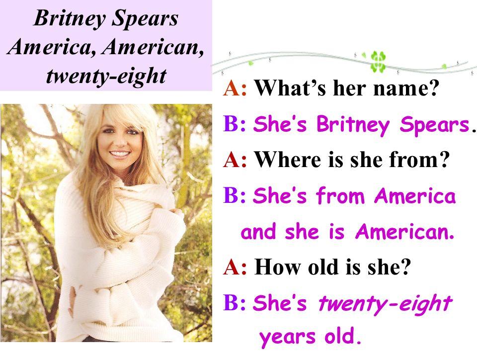 Britney Spears America, American, twenty-eight
