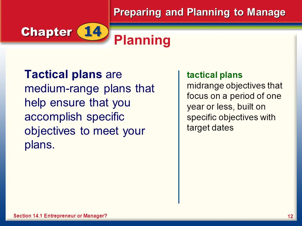 Planning Tactical plans are medium-range plans that help ensure that you accomplish specific objectives to meet your plans.