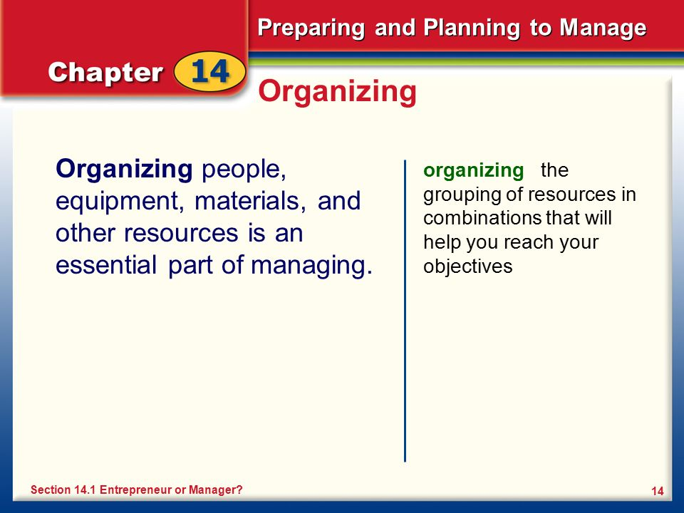 Organizing Organizing people, equipment, materials, and other resources is an essential part of managing.