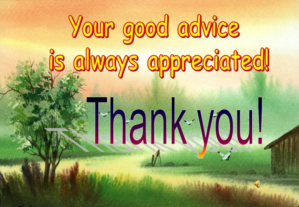 Your good advice is always appreciated!