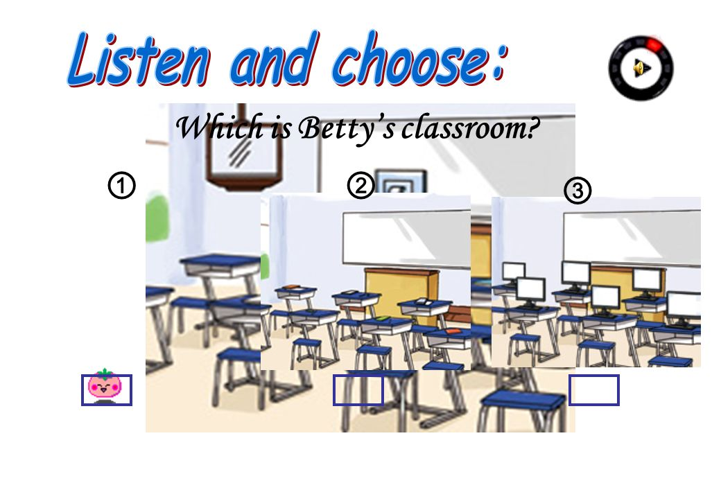 Which is Betty's classroom
