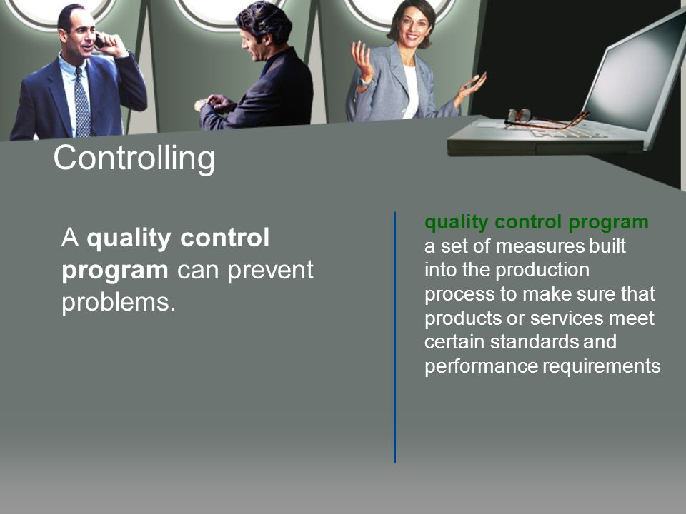Controlling A quality control program can prevent problems.