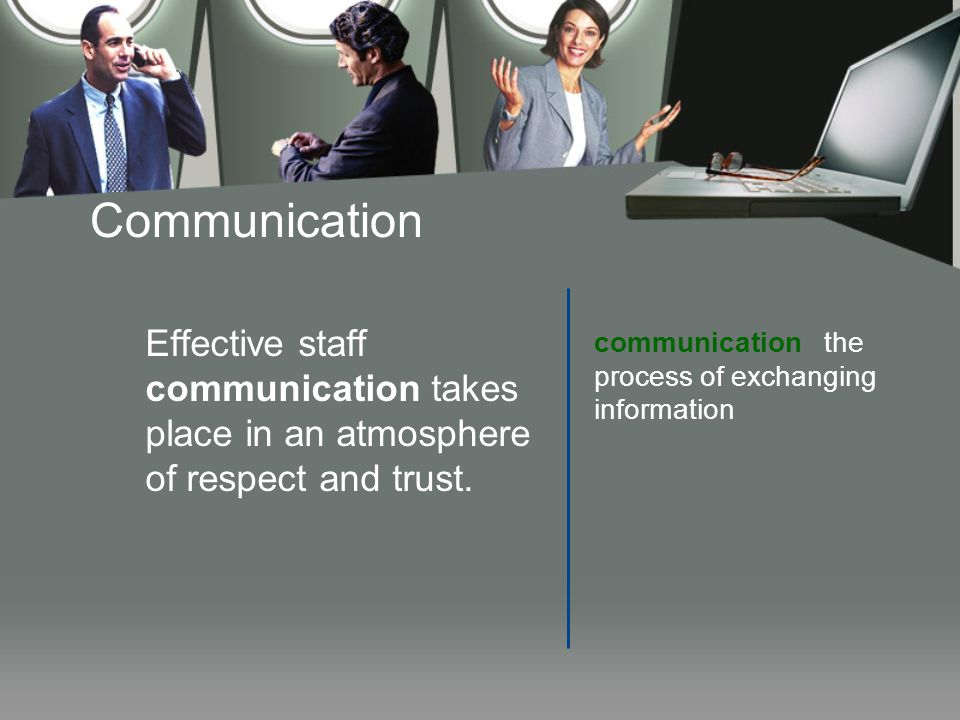 Communication Effective staff communication takes place in an atmosphere of respect and trust.