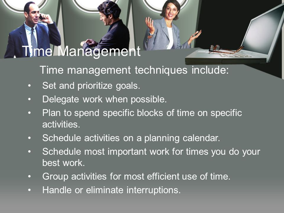 Time Management Time management techniques include: