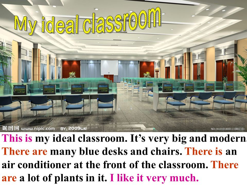 My ideal classroom This is my ideal classroom. It's very big and modern. There are many blue desks and chairs. There is an.