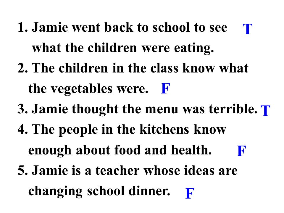 T F T F F Jamie went back to school to see