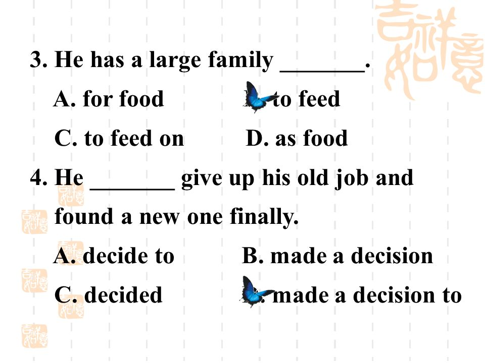 3. He has a large family _______. A. for food B. to feed