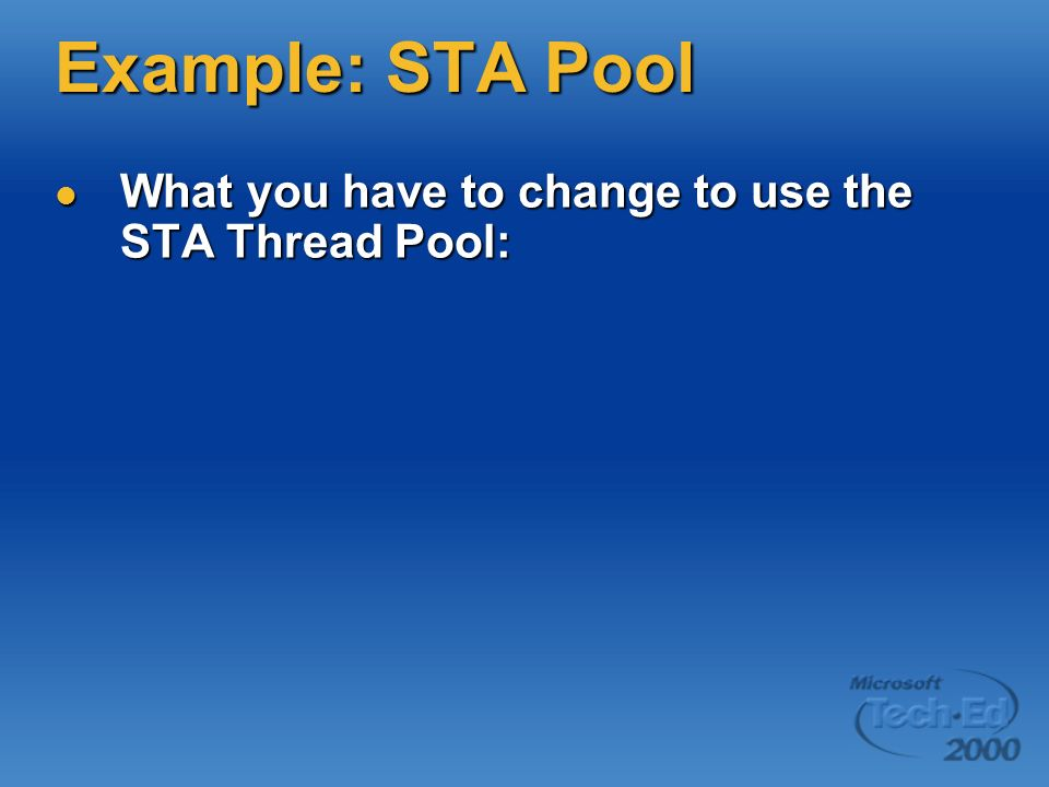 Example: STA Pool What you have to change to use the STA Thread Pool: