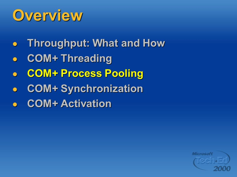 Overview Throughput: What and How COM+ Threading COM+ Process Pooling