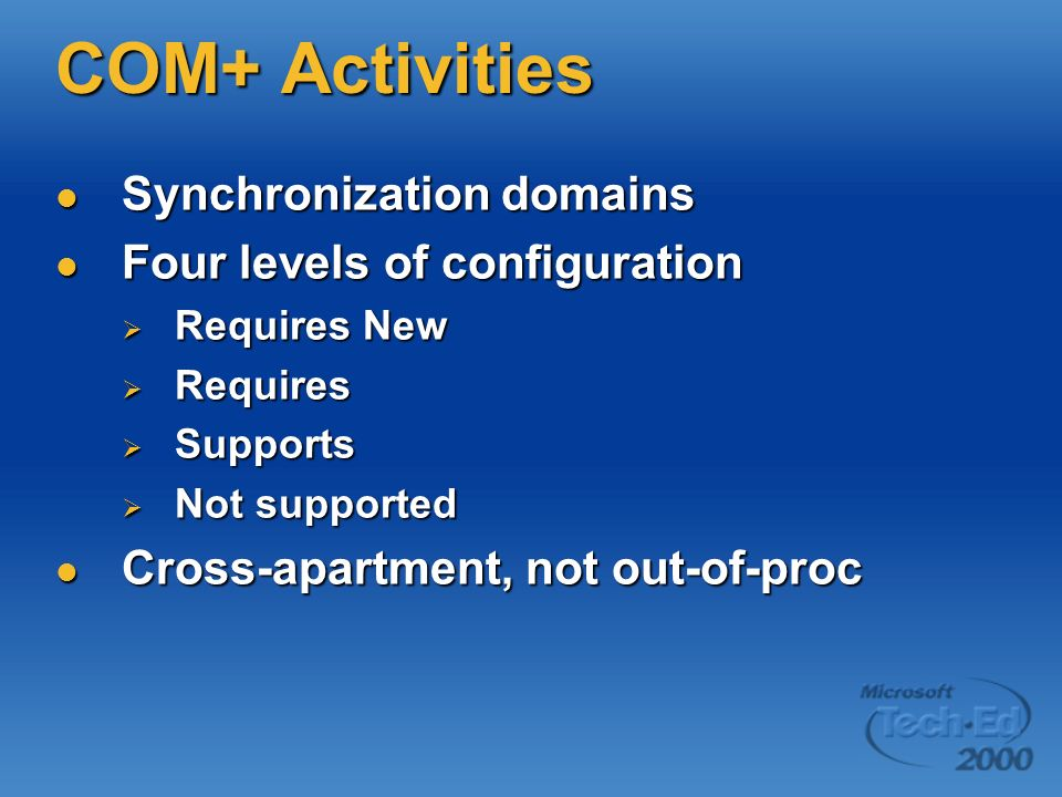 COM+ Activities Synchronization domains Four levels of configuration