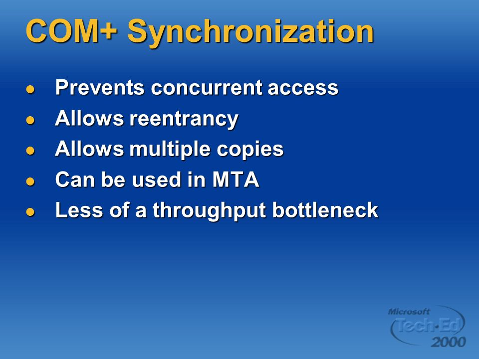 COM+ Synchronization Prevents concurrent access Allows reentrancy