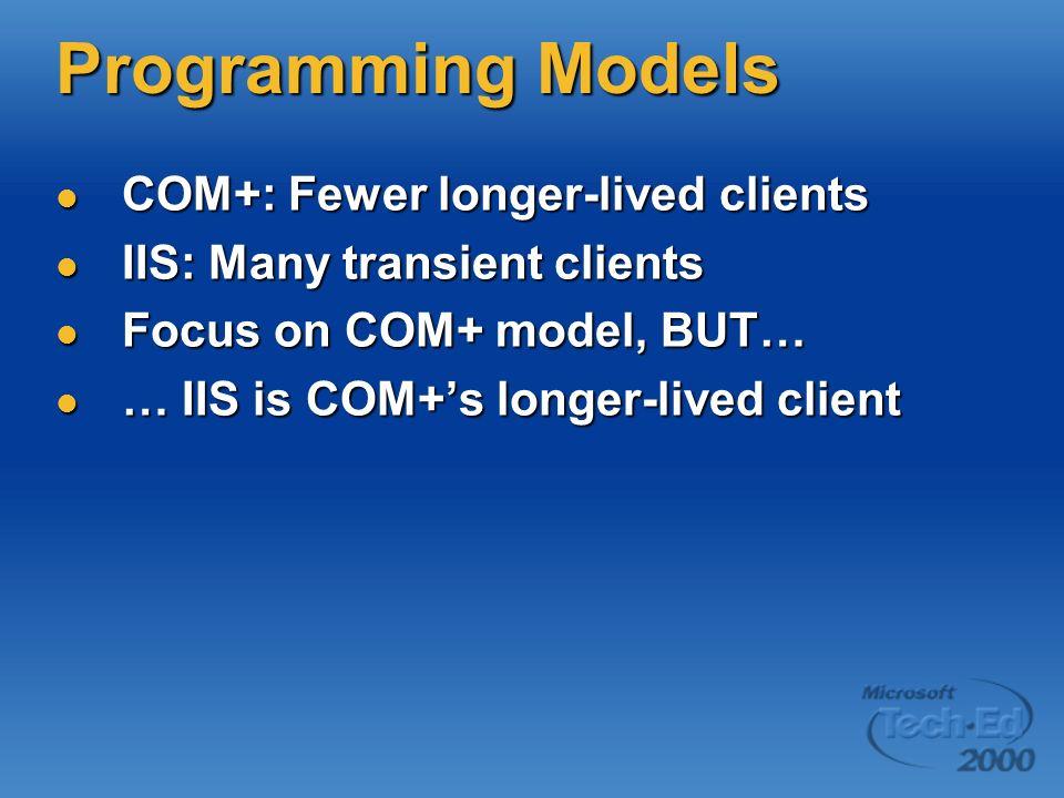 Programming Models COM+: Fewer longer-lived clients